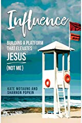 Influence: Building a Platform that Elevates Jesus (Not Me) Kindle Edition