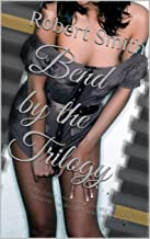 Bend by the Trilogy (Alpha Male Uniform Dominates Lady): She never knew what she wanted, until someone awaken her unknown desires. (Bending Book 4)