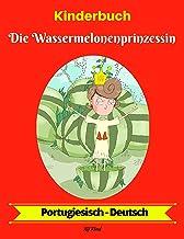 Kinderbuch: Die Wassermelonenprinzessin (Portugiesisch-Deutsch) (Portugiesisch-Deutsch Zweisprachiges Kinderbuch 1) (German Edition)