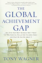 The Global Achievement Gap: Why Even Our Best Schools Don't Teach the New Survival Skills Our Children Need-and What We Can Do About It