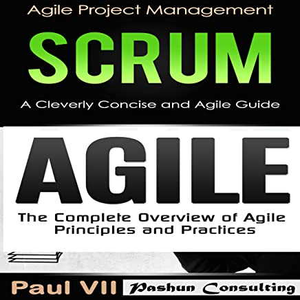 Agile Product Management Box Set: Scrum: A Cleverly Concise Agile Guide & Agile: The Complete Overview of Agile Principles and Practices