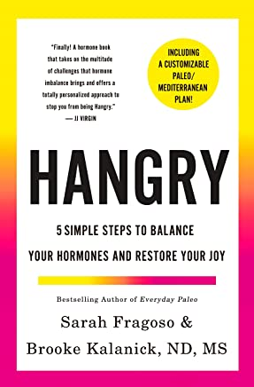 Hangry: 5 Simple Steps to Balance Your Hormones and Restore Your Joy (Including a Customizable Paleo/Mediterranean Plan!)