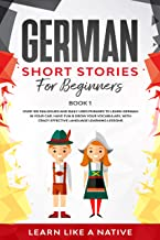 German Short Stories for Beginners Book 1: Over 100 Dialogues and Daily Used Phrases to Learn German in Your Car. Have Fun...