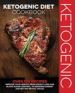 Ketogenic Diet Cookbook: Over 100 Recipes to Improve Your Health, from Weight Loss and Blood Sugar Control, to Renewed Ene...