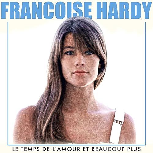 Le Temps De L Amour Et Beaucoup Plus By Francoise Hardy On Amazon Music Amazon Com