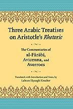 Three Arabic Treatises on Aristotle's Rhetoric: The Commentaries of al-Farabi, Avicenna, and Averroes (Landmarks in Rhetoric and Public Address)