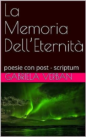 La Memoria Dell'Eternità: poesie con post - scriptum