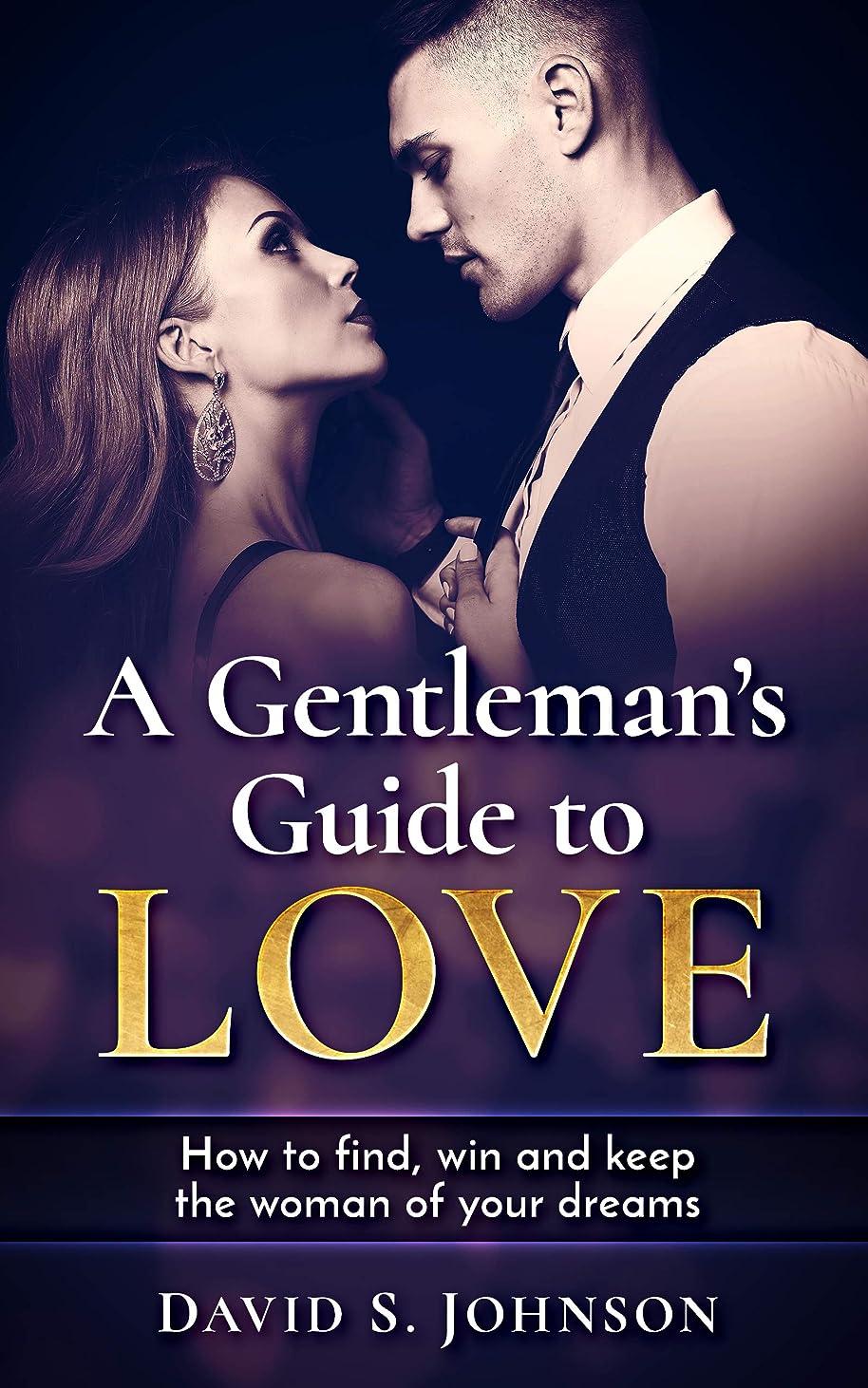 戻るディレイ前者A Gentleman's Guide To LOVE: How to find, win and keep the woman of your dreams (English Edition)