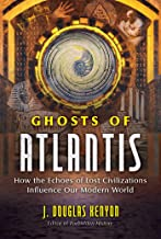 Ghosts of Atlantis: How the Echoes of Lost Civilizations Influence Our Modern World