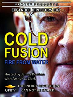 UFOTV Presents: Cold Fusion - Fire From Water - Expanded Directors Cut