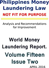 World Money Laundering Report Volume 15 Number 2: The Philippines Anti Money Laundering Act: not fit for purpose.