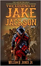 A Classic Western: The Legend of Jake Jackson: The Last Of The Great Gunfighters: Book Three: Gunfighter Western Adventure (A Jake Jackson: Gunfighter Western 3)
