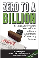 Zero to a Billion: 61 Rules Entrepreneurs Need to Know to Grow a Government Contracting Business Kindle Edition