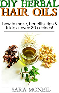 DIY Herbal Hair Oil Infusions: For Hair Growth, Damaged Hair & More, How to Make & 20+ Recipes