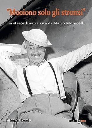 Muoiono solo gli stronzi: La straordinaria vita di Mario Monicelli