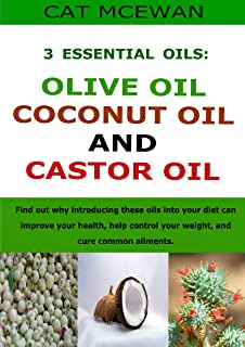 The 3 Essential Oils: Olive Oil, Coconut Oil and Castor Oil