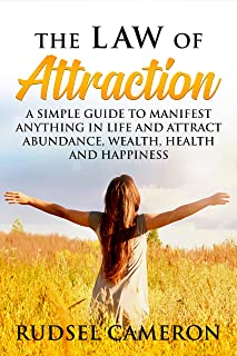 The Law of Attraction: A Simple Guide to Manifest Anything in Life and Attract Abundance, Wealth, Health and Happiness (Manifest Anything, The Secret, Love, Money, The Power Of The Universe, Success)