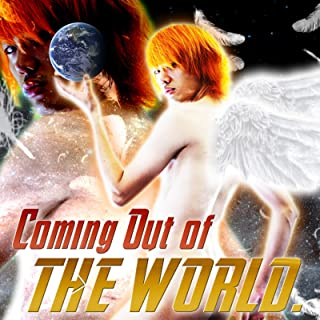 Coming Out of THE WORLD.