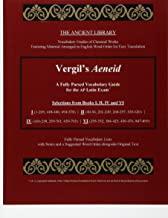 Vergil's Aeneid: A Fully Parsed Vocabulary Guide for the AP Latin Exam: Selections from Books  I (1-209, 418-440, 494-578)     II (40-56, 201-249, ...    VI (295-332, 384-425, 450-476, 847-899)