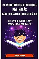 19 Mini Contos Divertidos em Inglês para Iniciantes e Intermediários: Melhore e Aumente Seu Vocabulário em Inglês! eBook Kindle