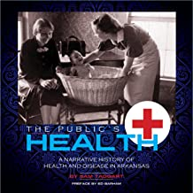 The Public's Health: A Narrative History Of Health And Disease In Arkansas