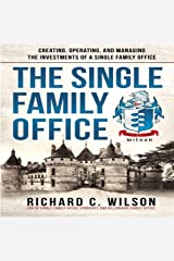 The Single Family Office: Creating, Operating, and Managing Investments of a Single Family Office Audible Audiobook