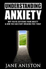 Anxiety: Understanding Anxiety: Why You're Suffering From Anxiety & How You Can Start Breaking Free Today! (Anxiety, Depression, Cognitive Behavioural ... overcome depression overcome anxiety) Kindle Edition