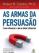 As armas da persuasão: Como influenciar e não se deixar influenciar (Portuguese Edition)