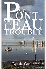 Un pont sur l'eau trouble Format Kindle