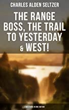 The Range Boss, The Trail To Yesterday & West! (3 Westerns in One Edition): Adventure Tales of New York Women in the Wild ...