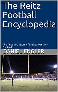The Reitz Football Encyclopedia: The First 100 Years of Mighty Panther Football
