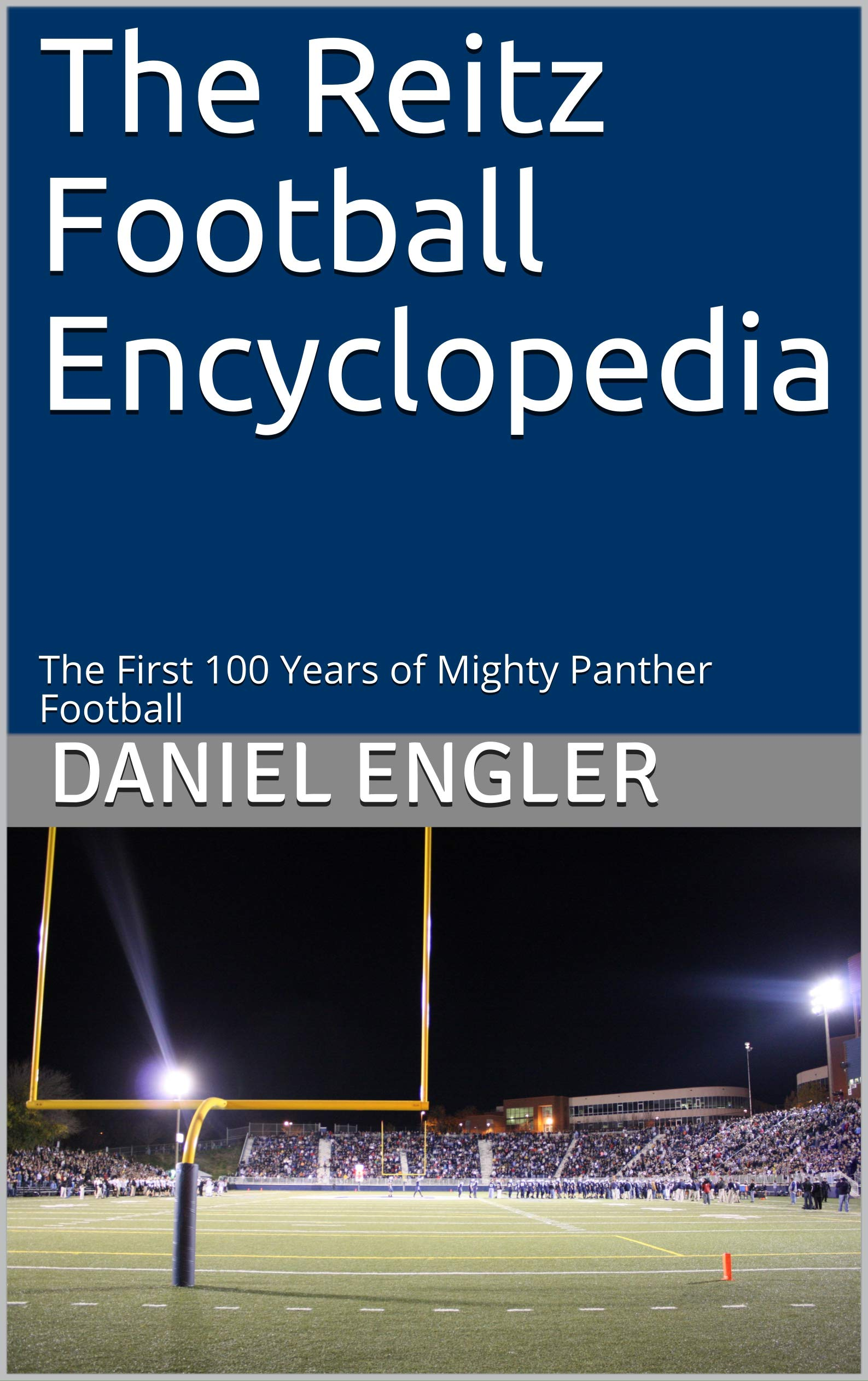 Image OfThe Reitz Football Encyclopedia: The First 100 Years Of Mighty Panther Football (English Edition)