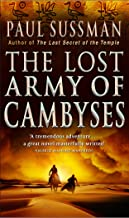 The Lost Army Of Cambyses: A pulse pounding archaeological thriller