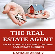 The Real Estate Agent: Secrets and Tools for a Thriving Real Estate Business