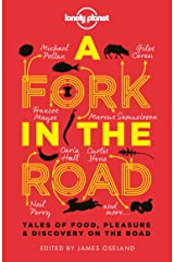 A Fork In The Road: Tales of Food, Pleasure and Discovery On The Road (Lonely Planet Travel Literature) Kindle Edition