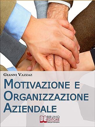 Motivazione e Organizzazione Aziendale. Come Promuovere e Stimolare la Motivazione Individuale. (Ebook Italiano - Anteprima Gratis): Come Promuovere e Stimolare la Motivazione Individuale