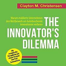 The Innovator's Dilemma (German Edition): Warum etablierte Unternehmen den Wettbewerb um bahnbrechende Innovationen verlieren