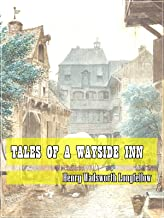 Tales of a Wayside Inn (Classic Literary) (Original and Unabridged Content) (ANNOTATED)