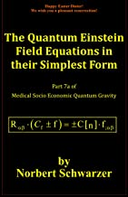 The Quantum Einstein Field Equations in their Simplest Form : Part 7a of Medical Socio Economic Quantum Gravity