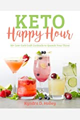 Keto Happy Hour: 50+ Low-Carb Craft Cocktails to Quench Your Thirst Kindle Edition