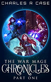 War Mage Chronicles: Part One (Books 1-3)