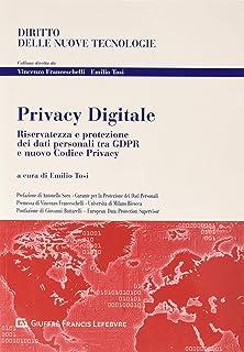 Privacy digitale. Riservatezza e protezione dei dati personali tra GDPR e nuovo Codice Privacy