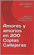 Amores y amorios en 200 Coplas Callejeras: PROYECTO LATINOAMERICA Poesías de la Calle (Colección POEMAS PROFÉTICOS nº 1) (Spanish Edition)