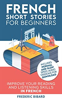 French Short Stories for Beginners + French Audio: Improve Your Reading and Listening Skills in French with Easy French St...