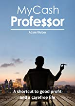 MyCashProfessor: Use The Secret Explained in This Book While it's Still Legal! A Shortcut to Great Profit in Trading. An Amazing Strategy to Make Money From Home.