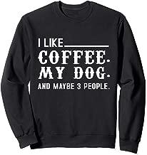 Coffee - Funny I Like Coffee, My Dog, & Maybe 3 People Sweatshirt