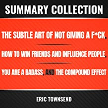 Summary Collection: The Subtle Art of Not Giving a F*ck, How to Win Friends and Influence People, You Are a Badass, and The Compound Effect
