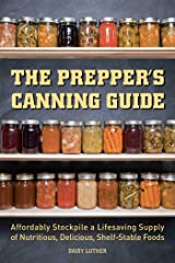 The Prepper's Canning Guide: Affordably Stockpile a Lifesaving Supply of Nutritious, Delicious, Shelf-Stable Foods (Preppers) Kindle Edition