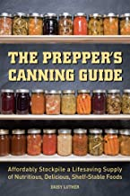 The Prepper's Canning Guide: Affordably Stockpile a Lifesaving Supply of Nutritious, Delicious, Shelf-Stable Foods PDF