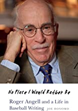 No Place I Would Rather Be: Roger Angell and a Life in Baseball Writing